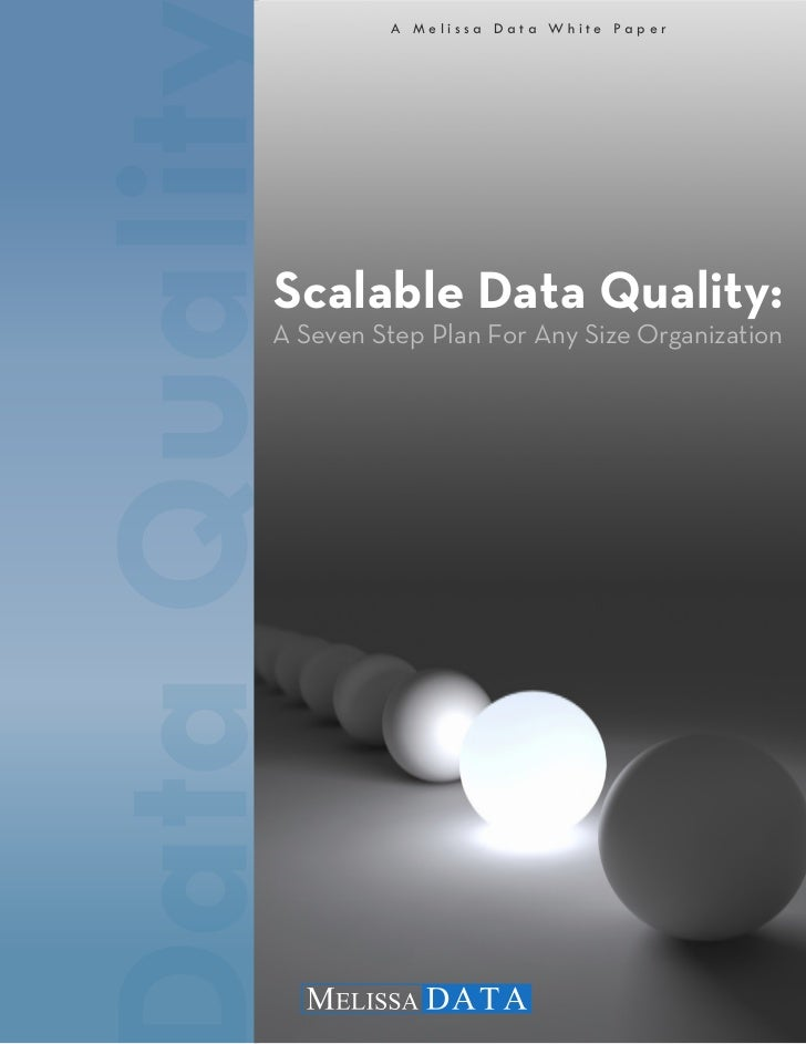 A M e l i s s a D a t a W h i t e Pa p e rScalable Data Quality:A Seven Step Plan For Any Size Organization