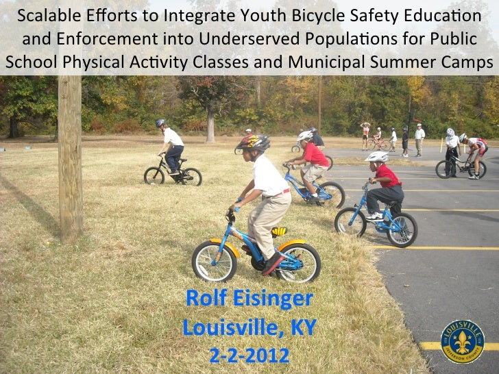 Scalable	  Efforts	  to	  Integrate	  Youth	  Bicycle	  Safety	  Educa9on	    and	  Enforcement	  into	  Underserved	  Popu...
