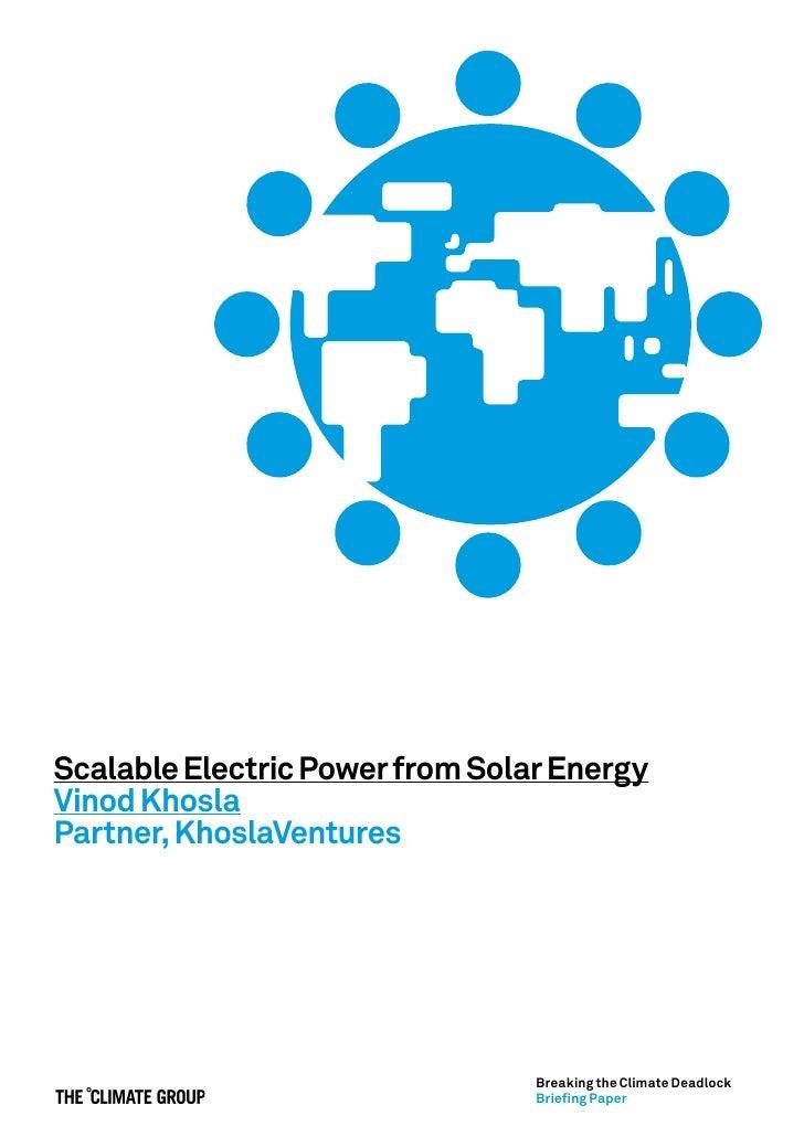 Scalable Electric Power from Solar Energy Vinod Khosla Partner, KhoslaVentures                                      Breaki...