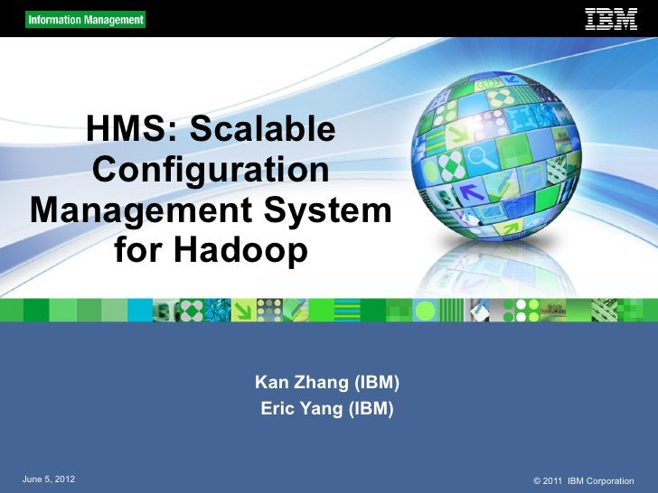 HMS: Scalable    Configuration Management System     for Hadoop               Kan Zhang (IBM)               Eric Yang (IBM...