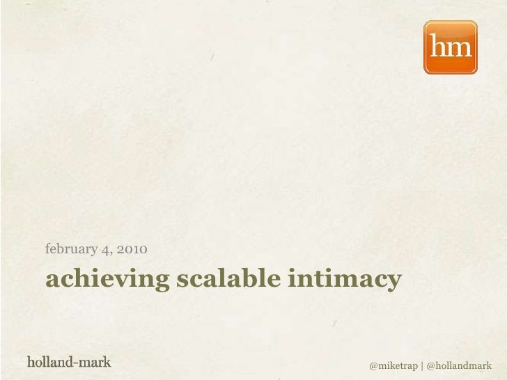 february 4, 2010<br />achieving scalable intimacy<br />@miketrap | @hollandmark<br />