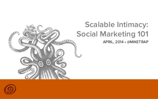 ©2012 @MIKETRAP, LLC. ALL RIGHTS RESERVED. Scalable Intimacy: Social Marketing 101 APRIL, 2014 • @MIKETRAP 1