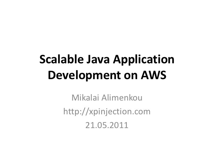Scalable Java Application Development on AWS<br />Mikalai Alimenkou<br />http://xpinjection.com<br />21.05.2011<br />