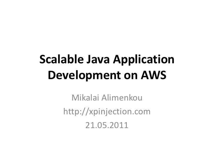 Scalable Java Application Development on AWS<br />Mikalai Alimenkou<br />http://xpinjection.com<br />21.05.2011<br />