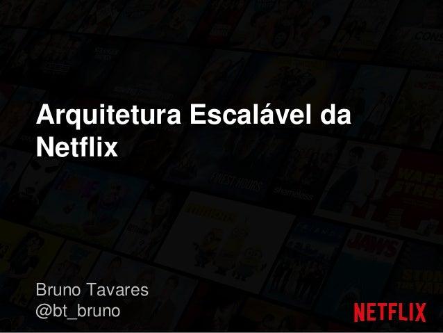 Arquitetura Escalável da Netflix Bruno Tavares @bt_bruno