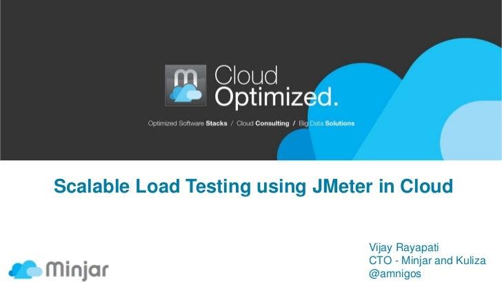 Scalable Load Testing using JMeter in Cloud                                 Vijay Rayapati                                ...