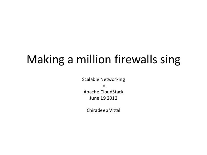 Making a million firewalls sing           Scalable Networking                    in            Apache CloudStack          ...