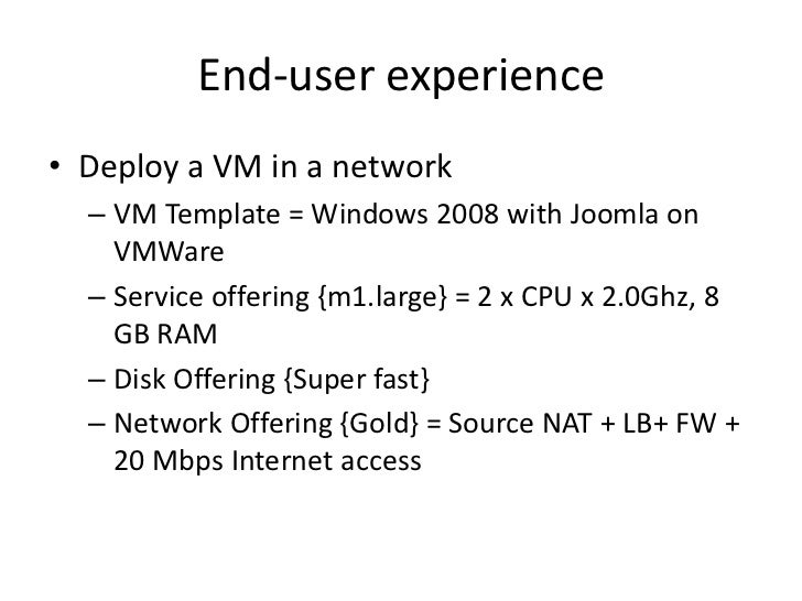End-user experience• Deploy a VM in a network  – VM Template = Windows 2008 with Joomla on    VMWare  – Service offering {...