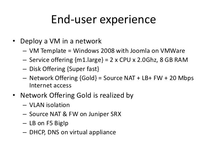 End-user experience• Deploy a VM in a network   –   VM Template = Windows 2008 with Joomla on VMWare   –   Service offerin...
