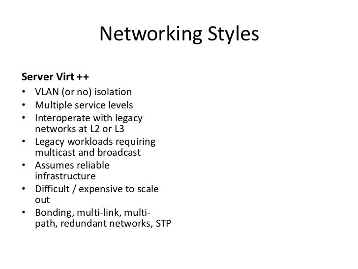Networking StylesServer Virt ++• VLAN (or no) isolation• Multiple service levels• Interoperate with legacy  networks at L2...