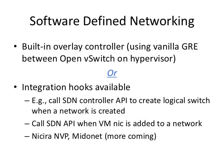 Software Defined Networking• Built-in overlay controller (using vanilla GRE  between Open vSwitch on hypervisor)          ...