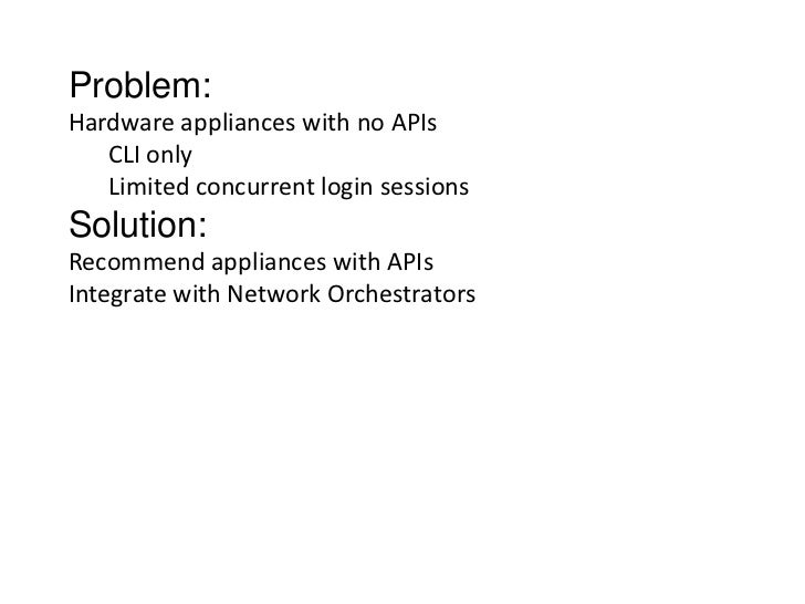Problem:Hardware appliances with no APIs   CLI only   Limited concurrent login sessionsSolution:Recommend appliances with ...