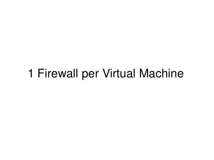 1 Firewall per Virtual Machine