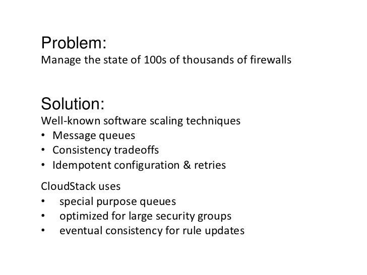 Problem:Manage the state of 100s of thousands of firewallsSolution:Well-known software scaling techniques• Message queues•...