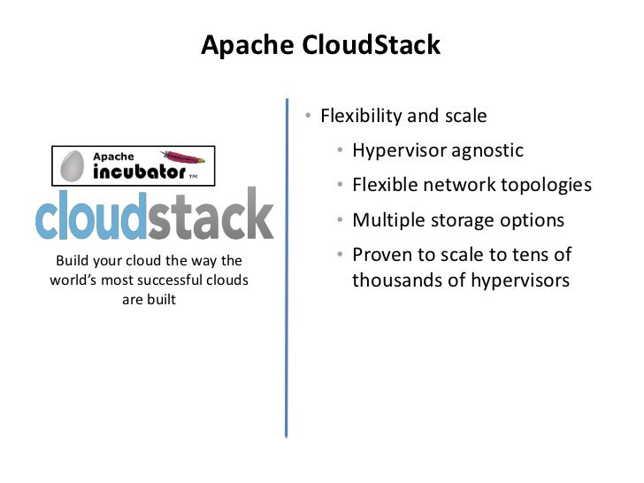 Apache CloudStack                                 • Flexibility and scale                                     • Hypervisor...