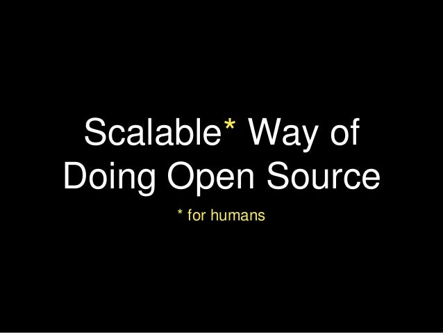 Scalable* Way of Doing Open Source * for humans