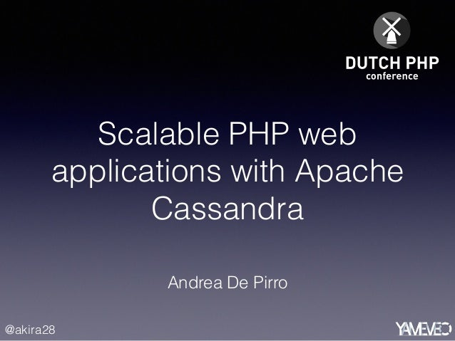 @akira28 Scalable PHP web applications with Apache Cassandra Andrea De Pirro