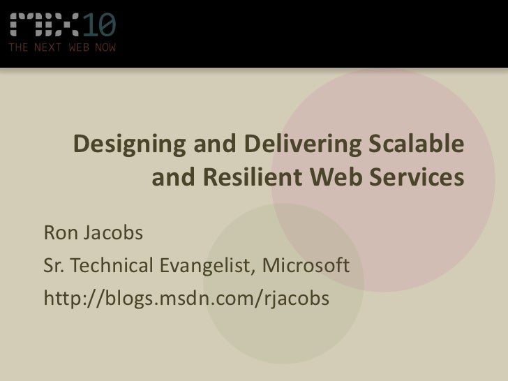 Designing and Delivering Scalable         and Resilient Web ServicesRon JacobsSr. Technical Evangelist, Microsofthttp://bl...