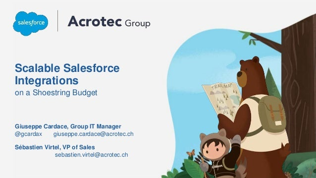 Scalable Salesforce Integrations on a Shoestring Budget @gcardax giuseppe.cardace@acrotec.ch Giuseppe Cardace, Group IT Ma...
