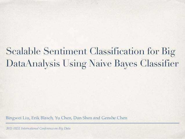 2013 IEEE International Conference on Big Data Scalable Sentiment Classification for Big DataAnalysis Using Naive Bayes Cl...