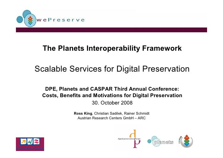 The Planets Interoperability Framework  Scalable Services for Digital Preservation     DPE, Planets and CASPAR Third Annua...