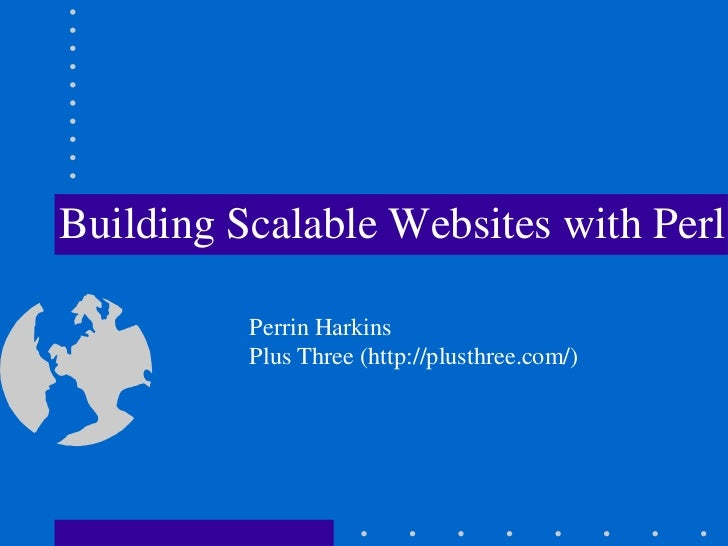 Building Scalable Websites with Perl          Perrin Harkins          Plus Three (http://plusthree.com/)