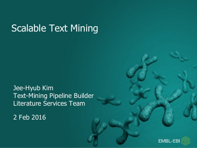 Scalable Text Mining Jee-Hyub Kim Text-Mining Pipeline Builder Literature Services Team 2 Feb 2016