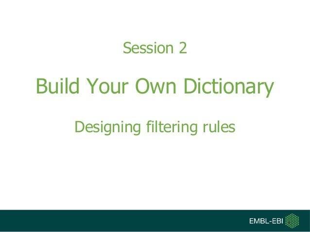 Session 2 Build Your Own Dictionary Designing filtering rules