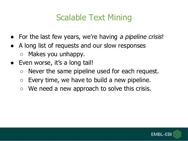 Scalable Text Mining ● For the last few years, we're having a pipeline crisis! ● A long list of requests and our slow resp...