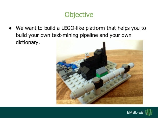 Objective ● We want to build a LEGO-like platform that helps you to build your own text-mining pipeline and your own dicti...