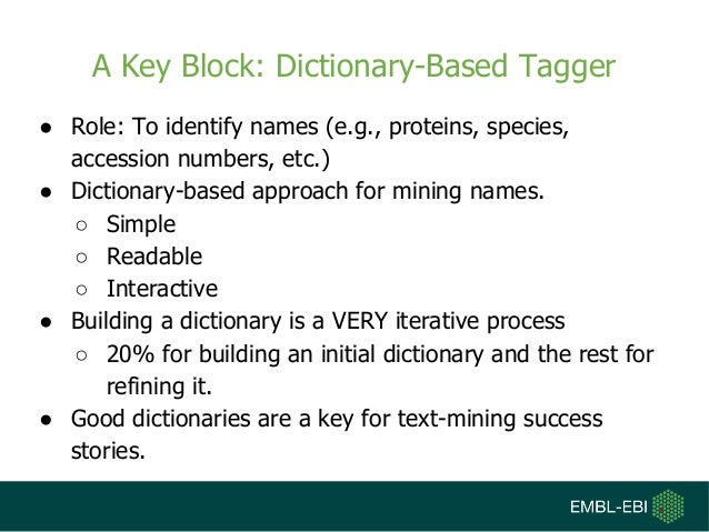 A Key Block: Dictionary-Based Tagger ● Role: To identify names (e.g., proteins, species, accession numbers, etc.) ● Dictio...