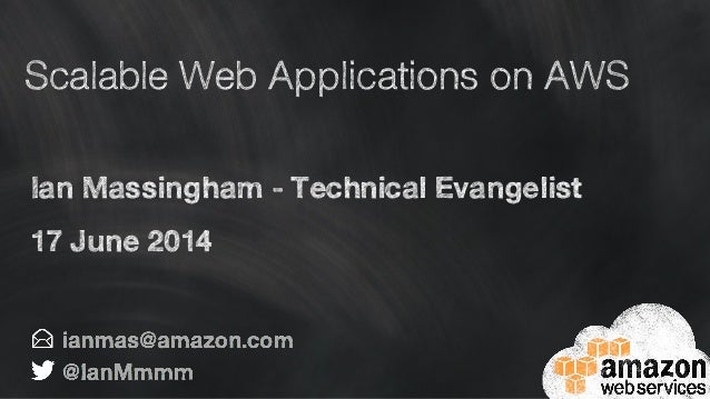 Scalable Web Applications on AWS Ian Massingham - Technical Evangelist 17 June 2014