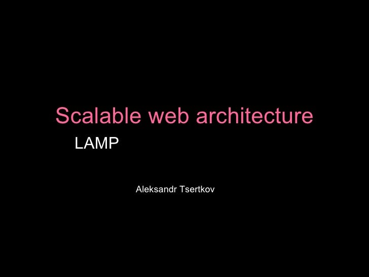 Scalable web architecture LAMP  (& AWS infrastructure) Aleksandr Tsertkov