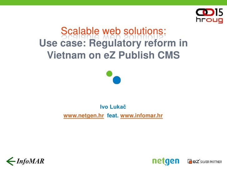 Scalable web solutions:Use case: Regulatory reform in Vietnam on eZ Publish CMS<br />Ivo Lukač<br />www.netgen.hr  feat. w...