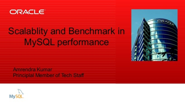 Insert Picture Here Scalablity and Benchmark in MySQL performance Amrendra Kumar Principlal Member of Tech Staff