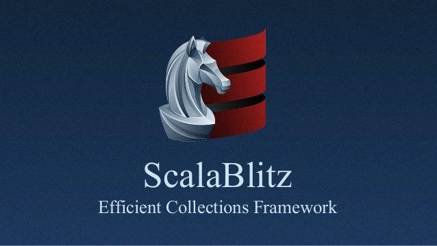 ScalaBlitz  Efficient Collections Framework