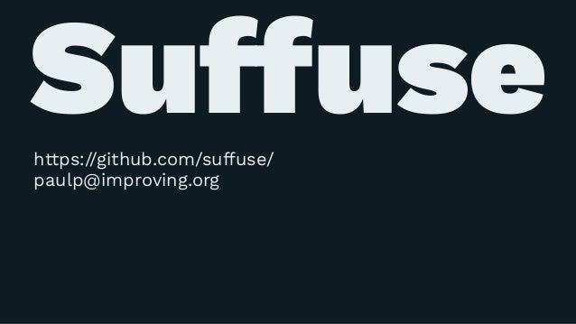 Suffusehttps://github.com/suffuse/ paulp@improving.org