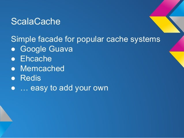 ScalaCache: simple caching in Scala Slide 2