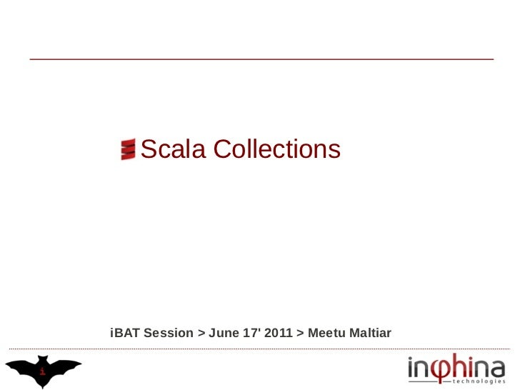 Scala CollectionsiBAT Session > June 17 2011 > Meetu Maltiar