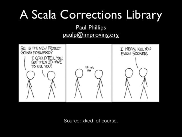 A Scala Corrections Library Paul Phillips	  paulp@improving.org  Source: xkcd, of course.