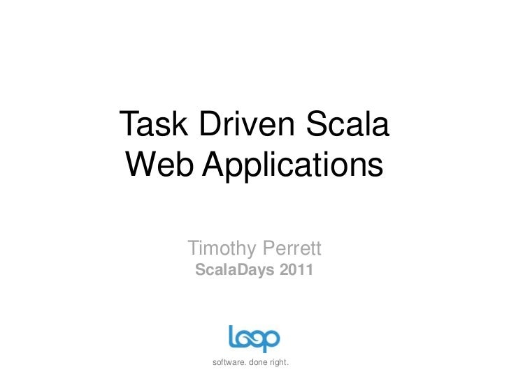 Task Driven ScalaWeb Applications<br />Timothy PerrettScalaDays 2011<br />