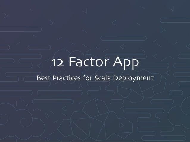 12 Factor App Best Practices for Scala Deployment