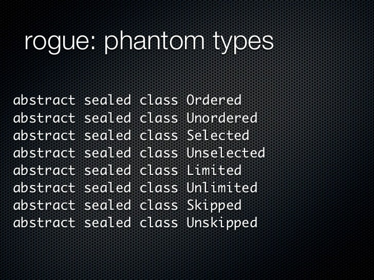 rogue: phantom typesabstract   sealed   class   Orderedabstract   sealed   class   Unorderedabstract   sealed   class   Se...