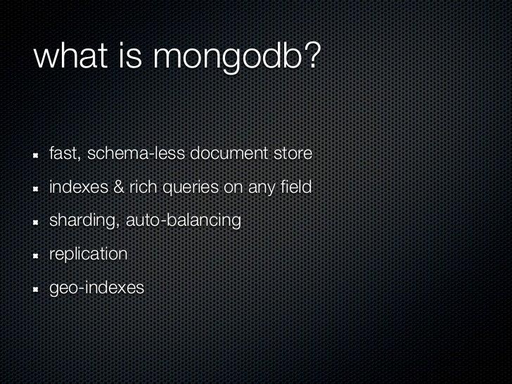 what is mongodb?fast, schema-less document storeindexes & rich queries on any fieldsharding, auto-balancingreplicationgeo-...