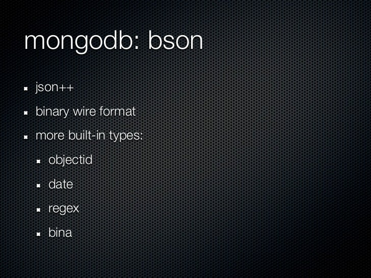 mongodb: bsonjson++binary wire formatmore built-in types:  objectid  date  regex  bina
