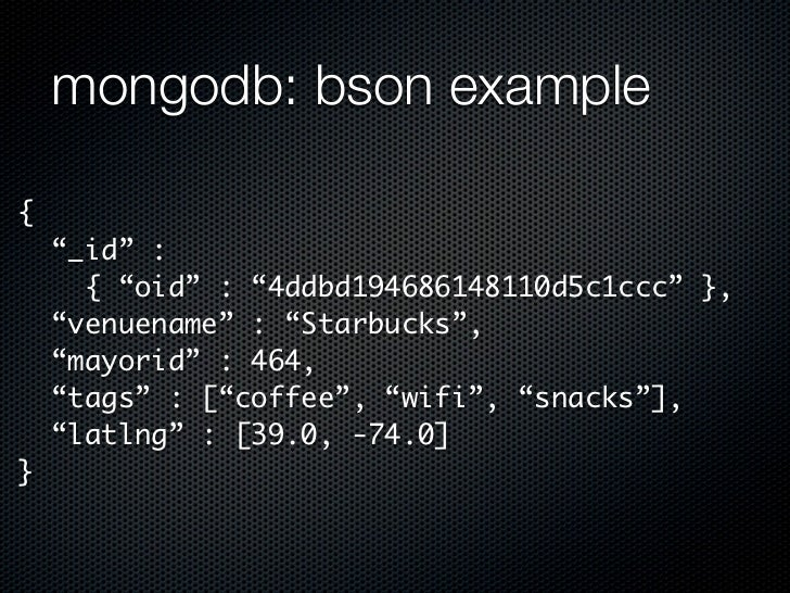 "mongodb: bson example{    ""_id"" :      { ""oid"" : ""4ddbd194686148110d5c1ccc"" },    ""venuename"" : ""Starbucks"",    ""mayorid"" ..."