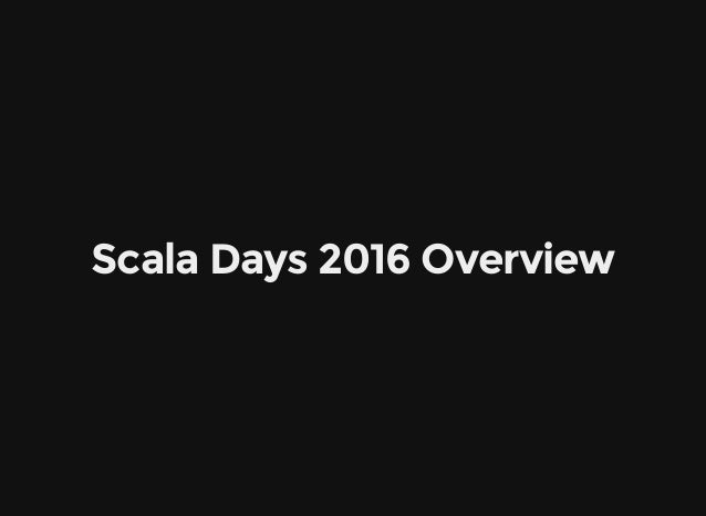 Scala Days 2016 Overview