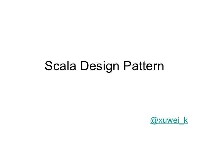 Scala Design Pattern                 @xuwei_k