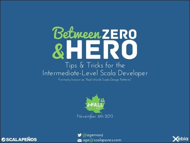 "Between ZERO  &HERO  Tips & Tricks for the Intermediate-Level Scala Developer Formerly known as ""Real-World Scala Design P..."