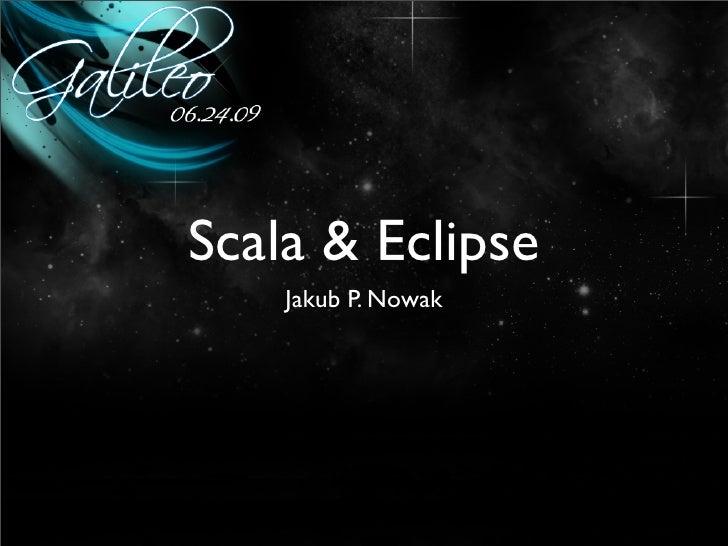 Scala & Eclipse     Jakub P. Nowak